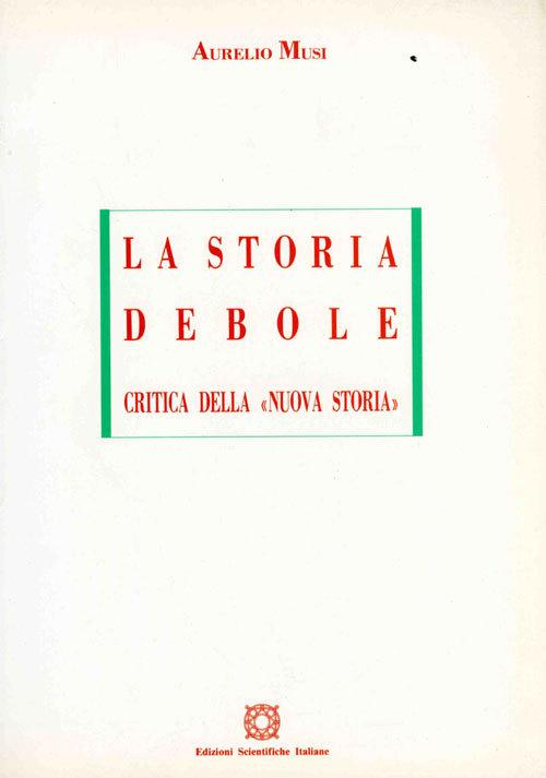 La storia debole: Critica della «nuova storia»  by  Aurelio Musi