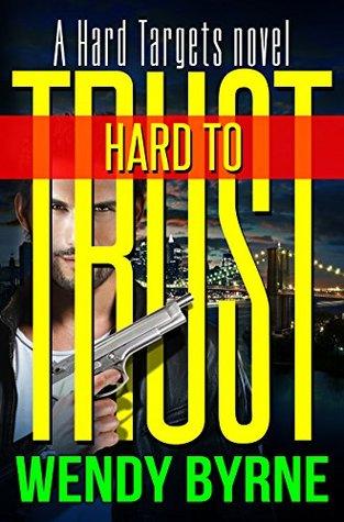 Hard to Trust (Hard Targets #2) Wendy Byrne