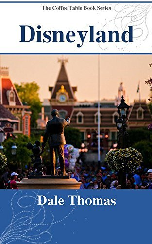 Disneyland: Images from the Happiest Place on Earth (The Coffee Table Book Series)  by  Dale Thomas
