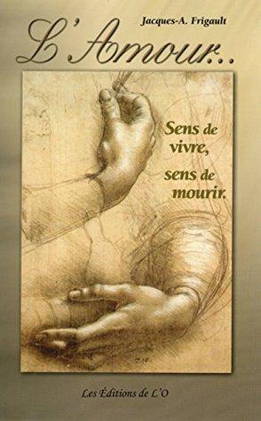 LAmour: sens de vivre, sens de mourir (Compostelle t. 2)  by  Jacques Frigault