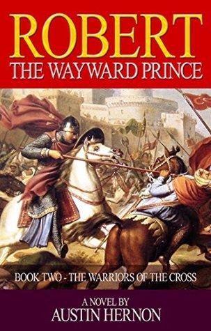 ROBERT - THE WAYWARD PRINCE: The Warriors of the Cross (The Norman Prince Trilogy Book 2) Austin Hernon