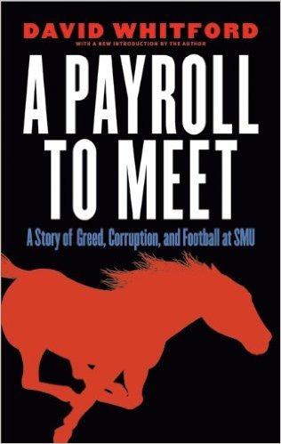 A Payroll To Meet: A Story Of Greed, Corruption, and Football At SMU David Whitford