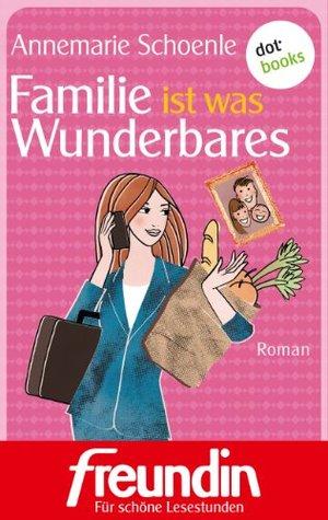 Familie ist was Wunderbares: Roman  by  Annemarie Schoenle
