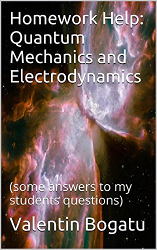 Homework Help: Quantum Mechanics and Electrodynamics:  by  Valentin Bogatu