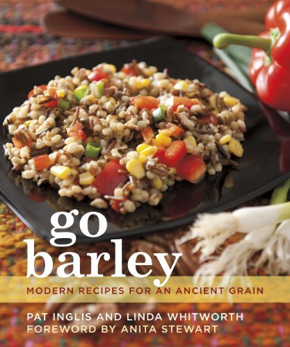 Go Barley: Modern Recipes for an Ancient Grain Linda Whitworth