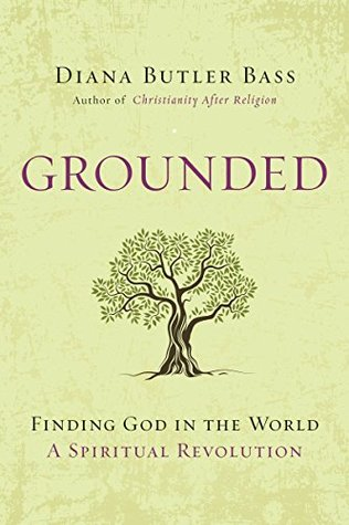 Grounded: Finding God in the World-A Spiritual Revolution Diana Butler Bass