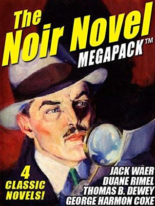 The Noir Novel MEGAPACK TM: 4 Great Crime Novels Thomas B. Dewey