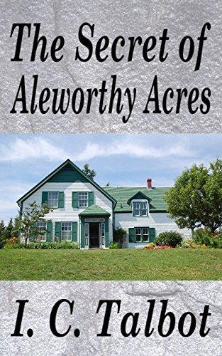 The Secret of Aleworthy Acres I. C. Talbot