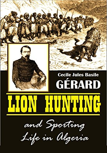 Lion Hunting and Sporting Life in Algeria  by  Cecile Jules Basile GÉRARD