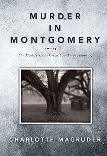 Murder in Montgomery: The Most Heinous Crime You Never Heard Of Charlotte Magruder