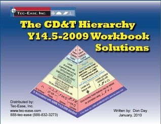 Solution Set to accompany The GD&T Hierarchy Y14.5-2009 Workbook (The Hierarchy of Geometric Dimensi  by  Don Day