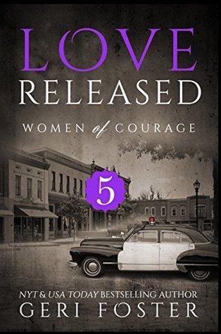 Love Released: Women of Courage, Book Five Geri Foster