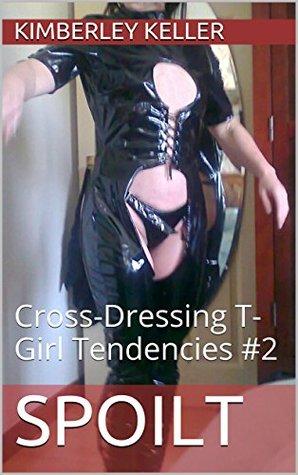Spoilt: Cross-Dressing T-Girl Tendencies #2 Kimberley Keller