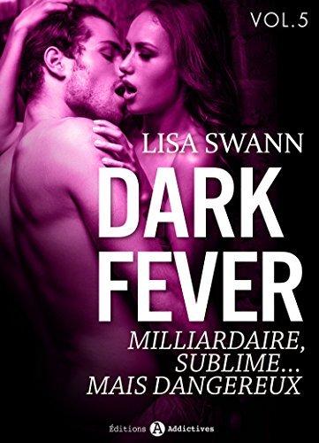 Dark Fever - 5: Milliardaire, sublime... mais dangereux  by  Lisa Swan