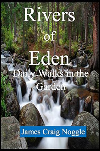 Rivers of Eden: Daily Walks in the Garden  by  James C Noggle