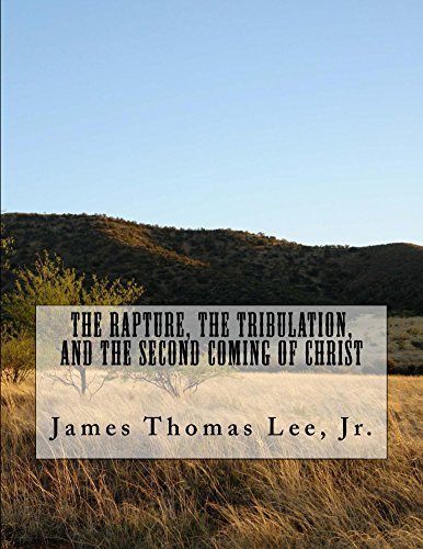 The Rapture, the Tribulation, and the Second Coming of Christ  by  James Thomas Lee Jr.