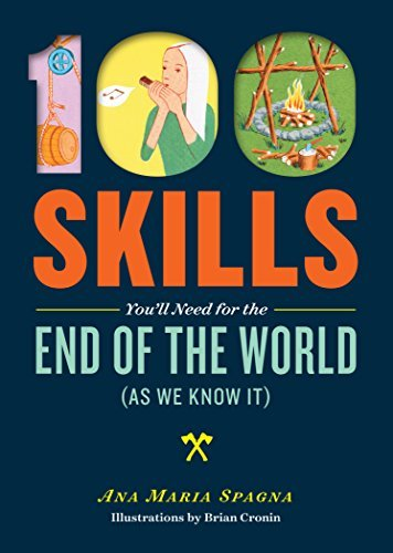100 Skills Youll Need for the End of the World (as We Know It)  by  Ana Maria Spagna