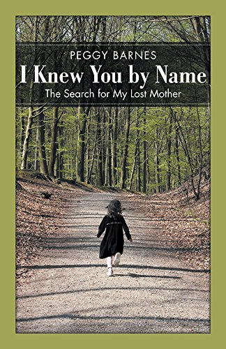 I Knew You Name: The Search for My Lost Mother by Peggy Barnes