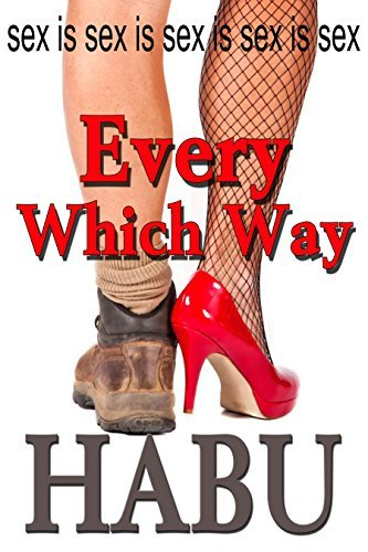 Every Which Way: Sex is Sex is Sex  by  Habu