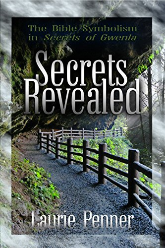 Secrets Revealed: The Bible Symbolism used in the Secrets of Gwenla  by  Laurie Penner