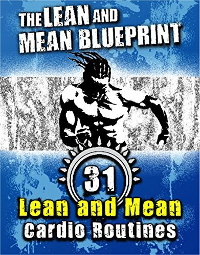 The Lean and Mean Blueprint: 31 Lean and Mean Cardio Routines  by  Travis Stoetzel