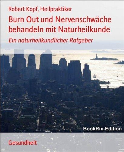 Burn Out und Nervenschwäche behandeln mit Naturheilkunde: Ein naturheilkundlicher Ratgeber  by  Robert Kopf Heilpraktiker