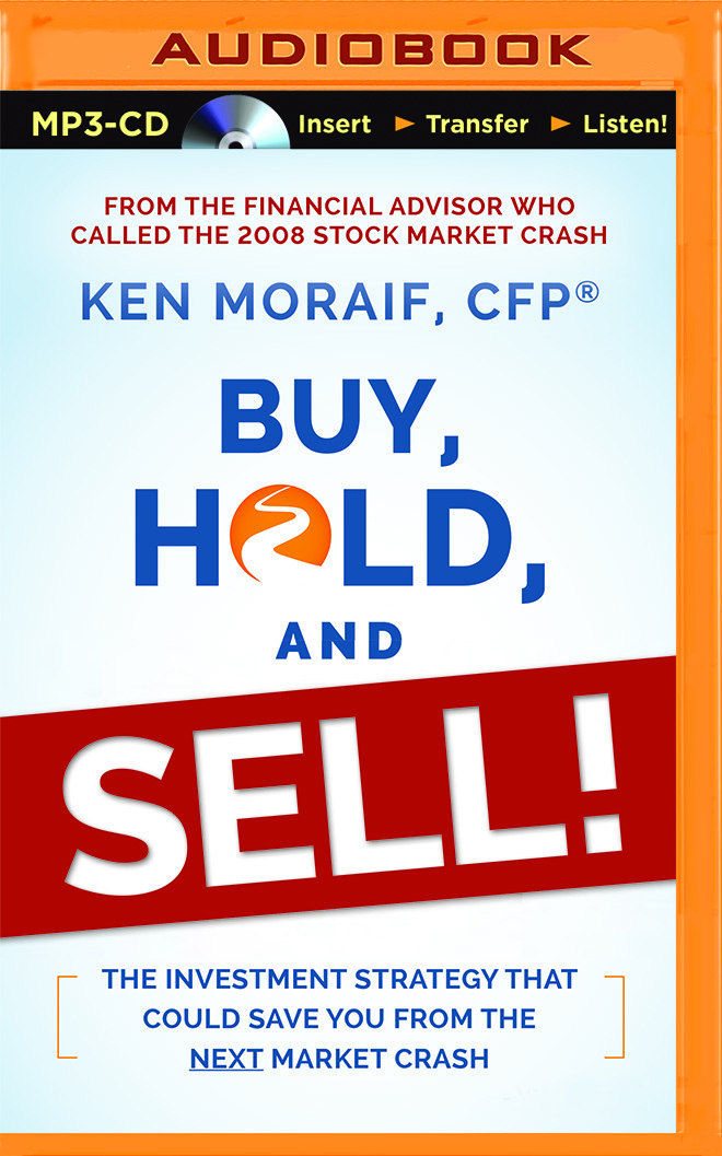 Buy, Hold, and Sell!: The Investment Strategy That Could Save You From the Next Market Crash  by  Ken Moraif