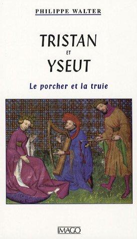 Tristan et Yseult : Le porcher et la truie Philippe Walter