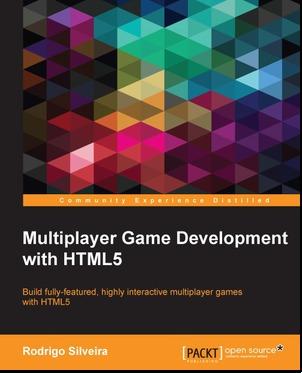 Multiplayer Game Development with HTML5  by  Rodrigo Silveira