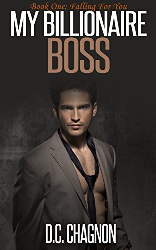 My Billionaire Boss, Book One: Falling For You D.C. Chagnon