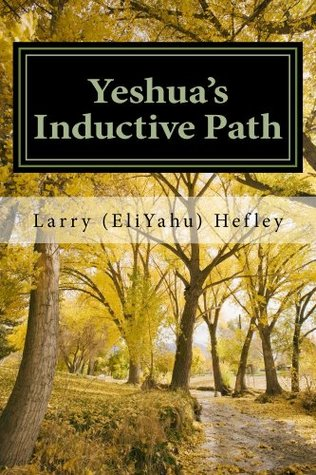 Yeshuas Inductive Path, Vol. 2: Consistent Walking in the Spirit  by  Larry (EliYahu) Hefley