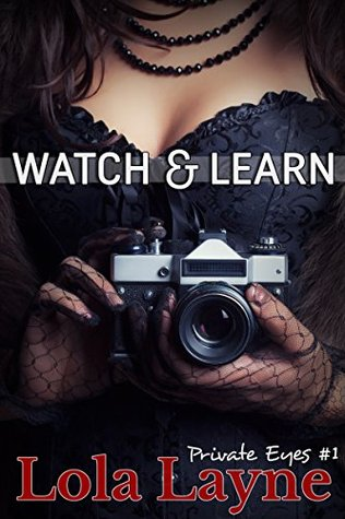 Watch & Learn (Private Eyes Book 1) Lola Layne