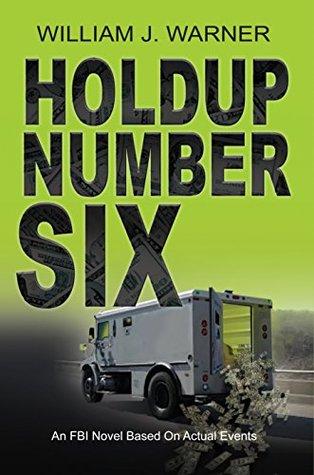 HOLDUP NUMBER SIX - An FBI Novel Based on Actual Events William J. Warner