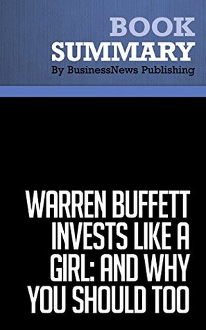 Summary : Warren Buffett invests Like A Girl: and Why You Should too - Louann Lofton: 8 Essential Principles Every Investor Needs to Create a Profitable Portfolio  by  BusinessNews Publishing