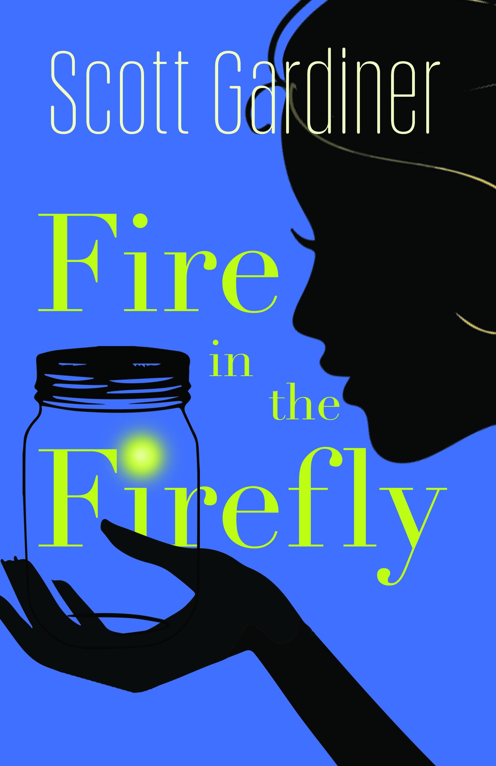 Fire in the Firefly Scott Gardiner