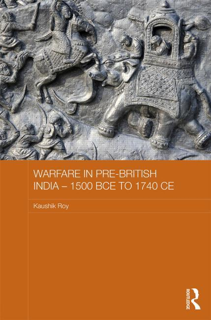 Warfare in Pre-British India, 1500 BC to 1700  by  Kaushik Roy