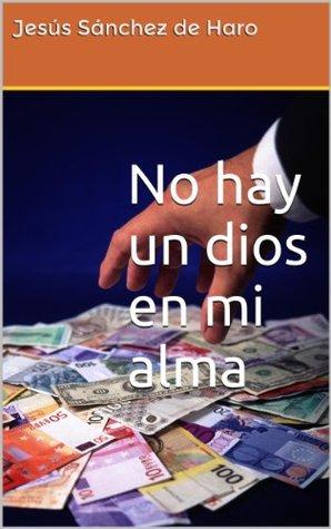 No hay un dios en mi alma Jesús Sánchez de Haro
