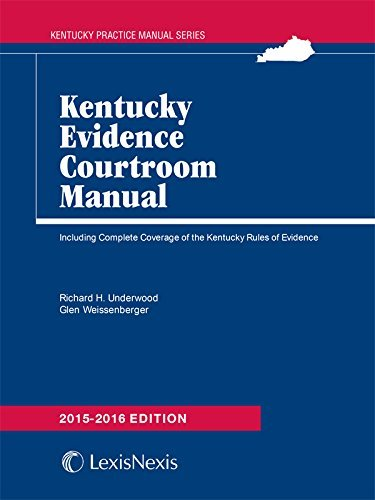 Kentucky Evidence Courtroom Manual, 2015-2016 Edition  by  Richard H. Underwood