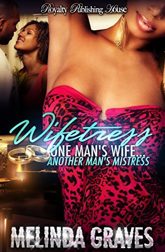 Wifetress: One Mans Wife, Another Mans Mistress Melinda Graves