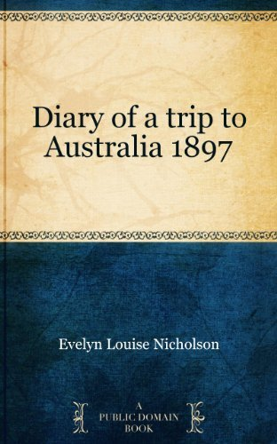 Diary of a trip to Australia 1897 Evelyn Louise Nicholson