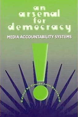 An Arsenal for Democracy: Media Accountability Systems  by  Claude-Jean Bertrand