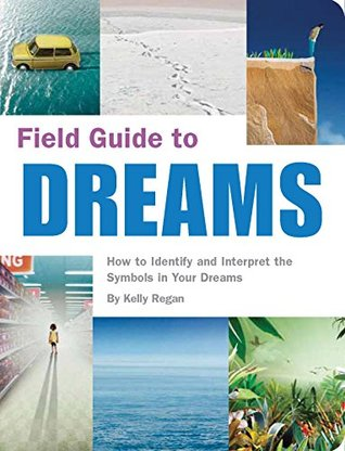 Field Guide to Dreams: How to Identify and Interpret the Symbols in Your Dreams  by  Kelly Regan