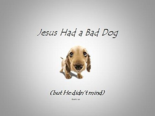 Jesus Had a Bad Dog  by  Demaree Roe