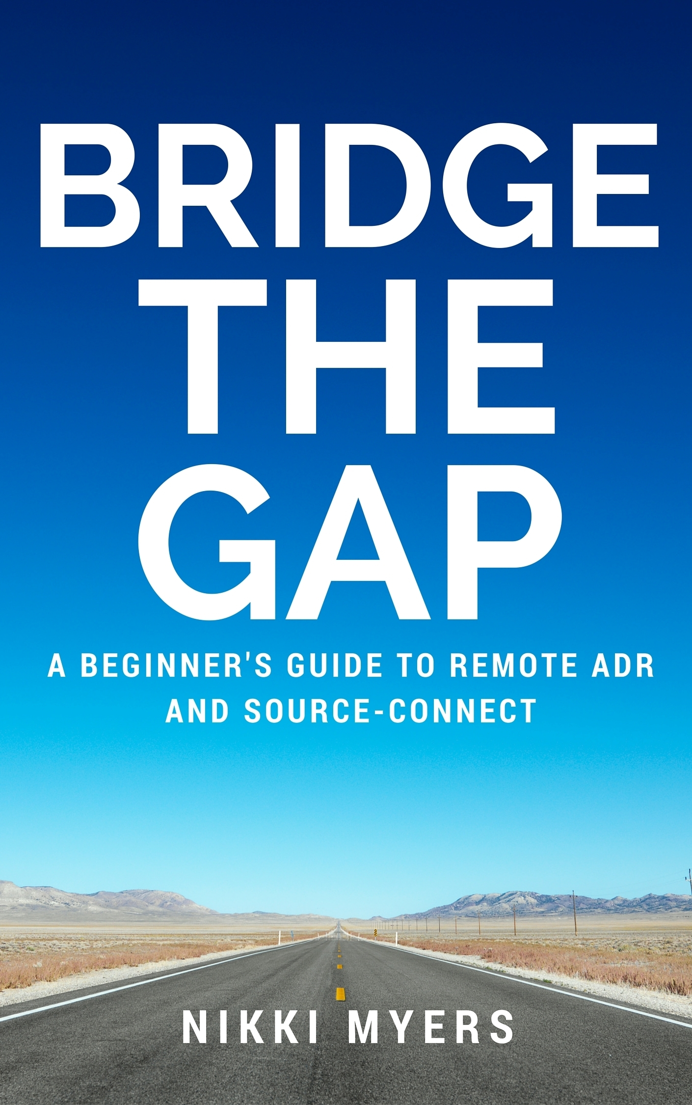 Bridge the Gap: A Beginners Guide to Remote ADR and Source-Connect  by  Nikki Myers