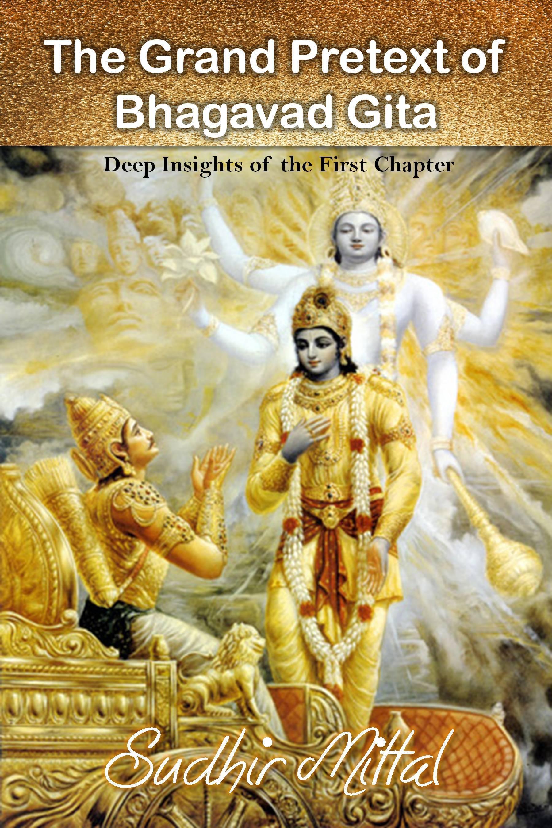 The Grand Pretext of Bhagavad Gita Sudhir Mittal