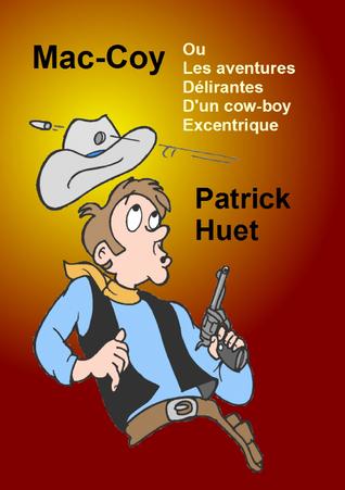 Mac-Coy Ou les Aventures Délirantes Dun Cow-boy Excentrique  by  Patrick Huet