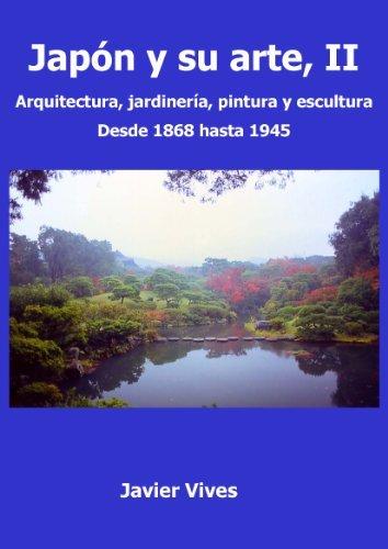Japón y su arte, II. Arquitectura, jardinería, pintura y escultura. Desde 1868 hasta 1945. (Japón y su arte. nº 2)  by  Javier Vives Rego