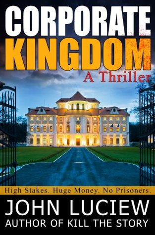 Corporate Kingdom: A Thriller (An Amanda Creed Novel Book 2) John Luciew
