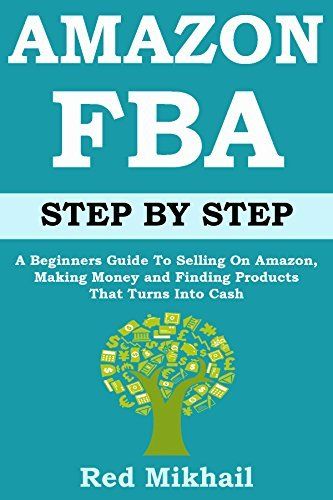 AMAZON FBA Step By Step: Beginners Guide To Selling On Amazon, Making Money And Finding Products That Turns Into Cash (Amazon Associates Book 2)  by  Red Mikhail