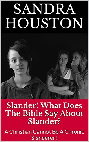 Slander! What Does The Bible Say About Slander?: A Christian Cannot Be A Chronic Slanderer! (Healing from Abuse. Book 1) Sandra Houston